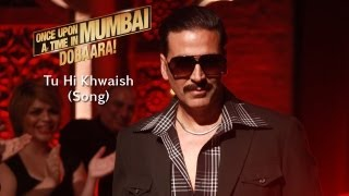 Tu Hi Khwaish - Song Video - Once Upon Ay Time In Mumbai Dobaara