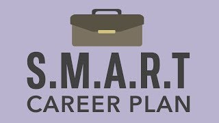 Developing a S.M.A.R.T. Career Plan
