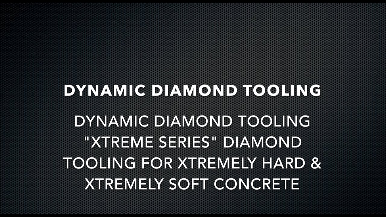 "Dynamic Diamond Tooling ""XTREME SERIES"" Diamond Tooling for XTREMELY HARD & XTREMELY SOFT Concrete"