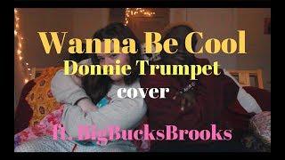 Wanna Be Cool - Donnie Trumpet    Take Cover ft. BigBucksBrooks