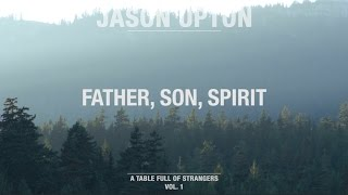 Father, Son, Spirit (Official Lyric Video) - Jason Upton