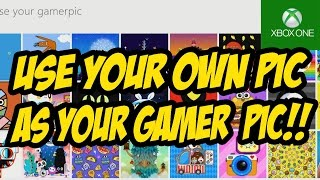 **NEW** How To Use Your Own PIC as Your XBOX ONE Gamer Pic April 2017