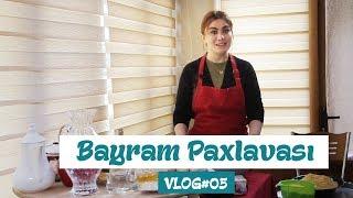 Ruhi Əliyeva-Bayram Paxlavası VLOG#5