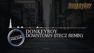 Donkeyboy - Downtown (Itecz Bootleg Remix) FREE RELEASE