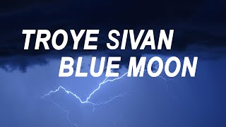 troye sivan - blue moon. (lyrics)