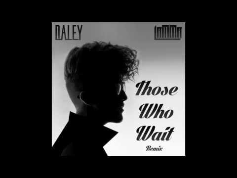 Daley ft. Lamma - Those Who Wait (Remix)