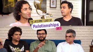The Internet Said So | Ep. 7 - Relationships feat. Rahul Subramanian & Atul Khatri