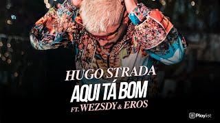 """Hugo Strada """"Aqui Tá Bom"""" Feat Wezsdy & Eros (Official Video)"""