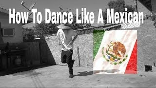 How To Dance Like A Mexican - Como Bailar Musica Mexicana