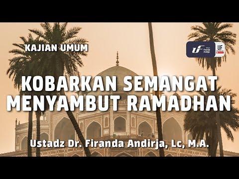 Kobarkan Semangat Menyambut Ramadhan – Ustadz Dr. Firanda Andirja, M.A.