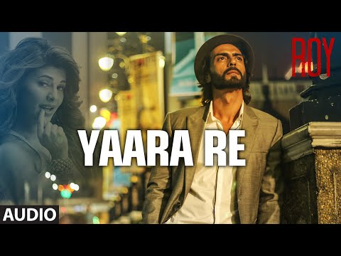 Official: 'Yaara Re' Full AUDIO SONG | Roy | Ankit Tiwari | K.K | T-SERIES - T-Series
