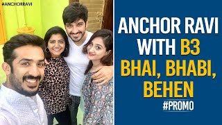 Anchor Ravi With B3 by Bhai, Bhabi & Behen   Bigg Boss 3 Contestants   Anchor Ravi