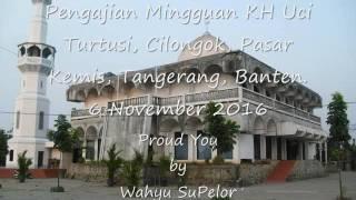 Pengajian Mingguan KH Uci Turtusi Cilongok Pasar Kemis Tangerang Banten 6 November 2016