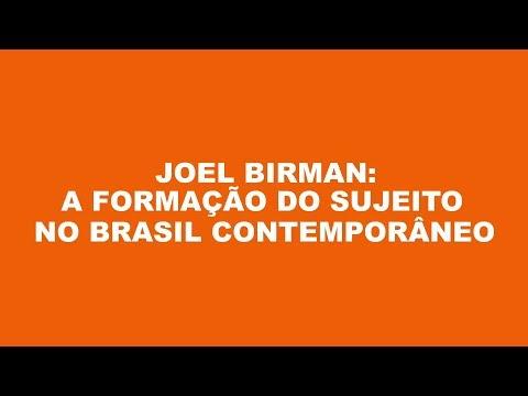 Joel Birman: a formação do sujeito no Brasil contemporâneo