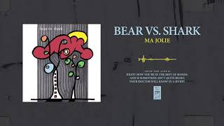 "Bear Vs. Shark ""Ma Jolie"""