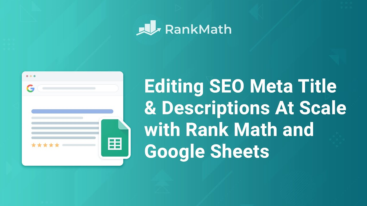 Editing SEO Meta Titles & Descriptions at Scale w/Rank Math + Google Sheets -  Rank Math SEO