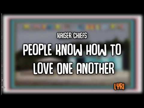 Kaiser Chiefs | People Know How To Love One Another | Lyrics