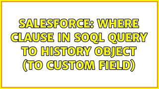 Salesforce: WHERE clause in SOQL query to history object (to custom field)