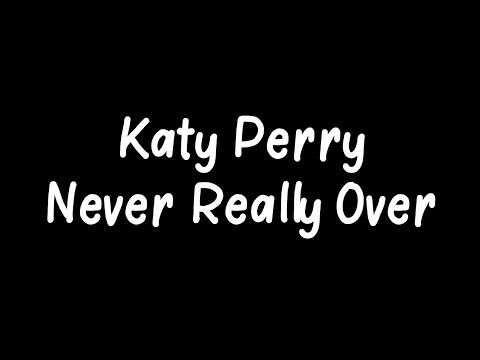 Katy Perry - Never Really Over Lyrics
