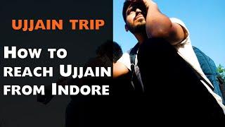 HOW TO TRAVEL TO UJJAIN FROM INDORE ? | UJJAIN VLOGS | MAHAKAL DARSHAN | MAHAKALESHWAR | CHALOBADDE