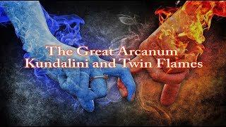 The Great Arcanum – Kundalini and Twin Flames