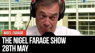 The Nigel Farage Show | LIVE Radio Debate - 28th May | LBC