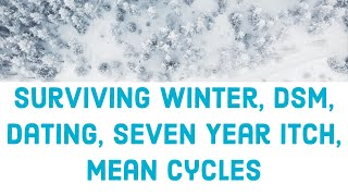 Surviving Winter, DSM, Dating, Seven Year Itch, Mean Cycles