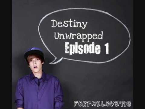 Destiny Unwrapped - a Justin Bieber love story - episode 1