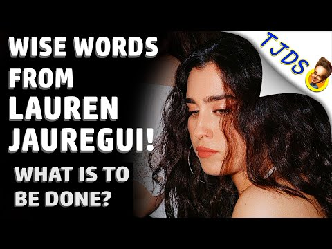Lauren Jauregui's Wise Words About What Is To Be Done!