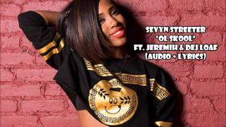 Sevyn Streeter - Ol Skool ft. Jeremih & Dej Loaf (audio + lyrics)