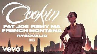 Fat Joe, Remy Ma, French Montana - Cookin (Audio) ft. RySoValid