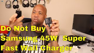 Samsung 45W  Fast Charger Don't Buy