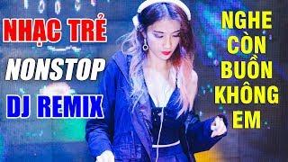 lien-khuc-nhac-tre-remix-hay-nhat-2018-tuyen-chon-lk-nhac-remix-chon-loc-nonstop-dj-nhac-tre