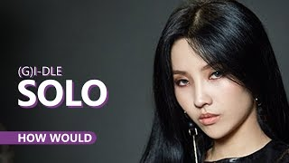 HOW WOULD (G)I-DLE sing SOLO by Jennie   Line Distribution