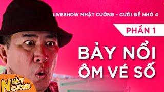 Liveshow Nhật Cường [Cười Để Nhớ 4] - Phần 1 - Bảy Nổi Ôm Vé Số [Official]