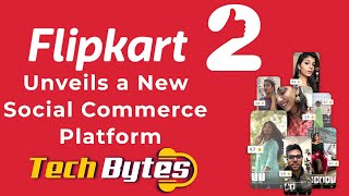 Flipkart Unveils a New Social Commerce Platform | TECHBYTES