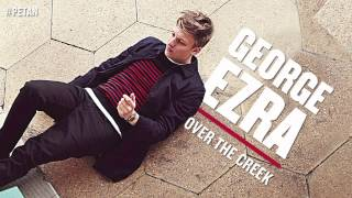 George Ezra   Over The Creek [Official Audio]