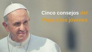 Cinco consejos del Papa a los jóvenes