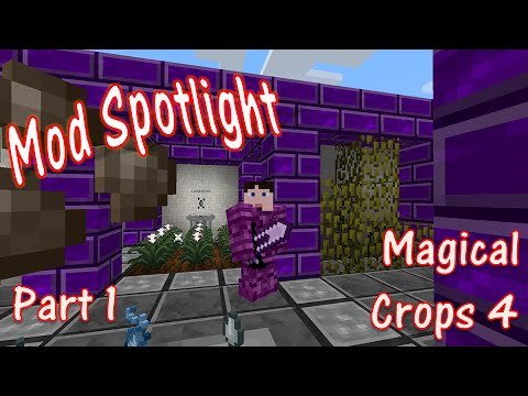 Mod Spotlight - Magic Crops 4 - Part 1
