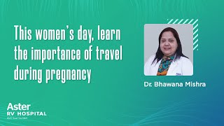 Travel During Pregnancy | Obstetrics & Gynaecology Doctor | Dr Bhawana Mishra - Aster RV Hospital