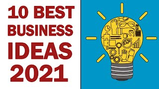 10 Best Business Ideas to Start a Business in 2021