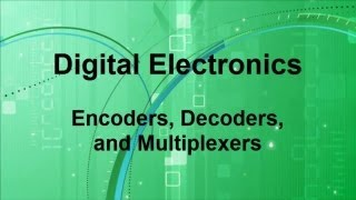 Digital Electronics -- Encoders - Decoders - Multiplexors
