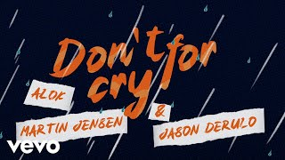 Alok, Martin Jensen, Jason Derulo - Don't Cry For Me (Lyric Video)