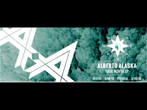 ALBERTO ALAKSA 'TRUE NORTH EP' -2.19.13-