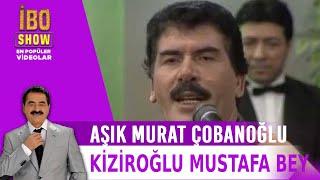 Kiziroğlu Mustafa Bey - Aşık Murat Çobanoğlu - Canlı Performans -   İbo Show