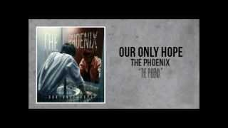 Our Only Hope - The Phoenix (Lyrics in Description)