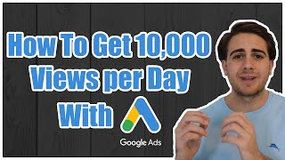 How To Get 10,000 Views Per Day on YouTube With Google AdWords
