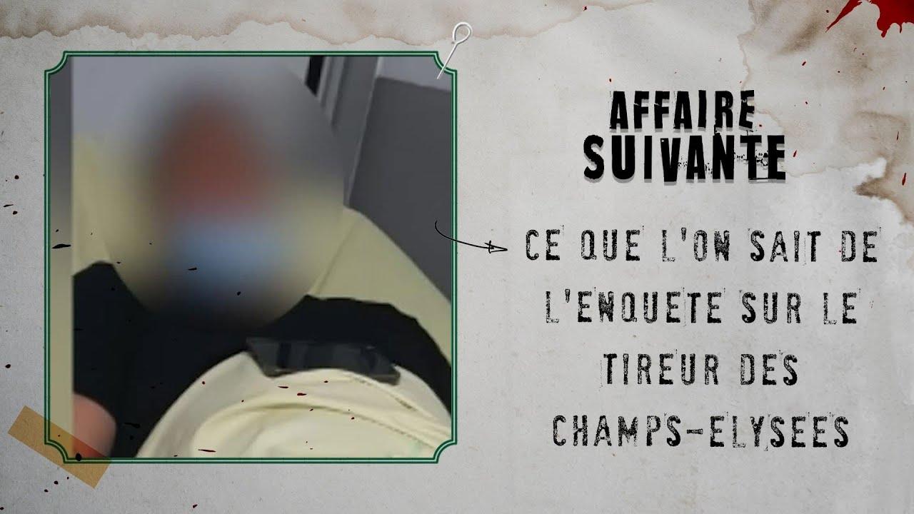 Ce que l'on sait de l'enquête sur le tireur des Champs-Elysées