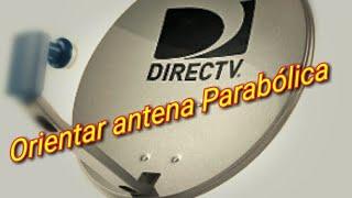 Como Orientar La Antena De Directv