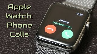 Apple Watch: How to Make and Recieve Phone Calls